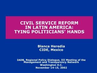 CIVIL SERVICE REFORM IN LATIN AMERICA: TYING POLITICIANS' HANDS