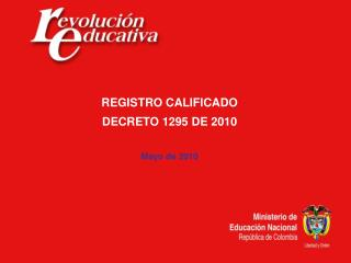 REGISTRO CALIFICADO DECRETO 1295 DE 2010 Mayo de 2010
