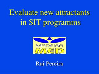 Evaluate new attractants  in SIT programms