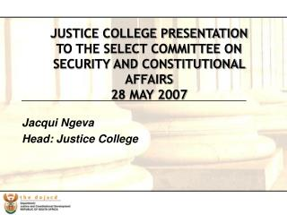 JUSTICE COLLEGE PRESENTATION  TO THE SELECT COMMITTEE ON SECURITY AND CONSTITUTIONAL AFFAIRS   28 MAY 2007
