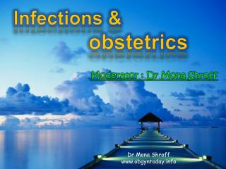 Infections &        	  	 	           obstetrics