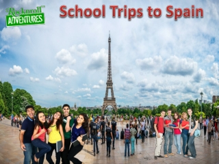 School Trips to Spain the way of creating Adventures
