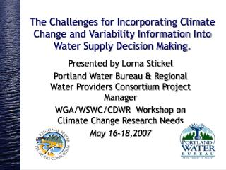 The Challenges for Incorporating Climate Change and Variability Information Into Water Supply Decision Making.