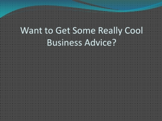 Want to Get Some Really Cool Business Advice?