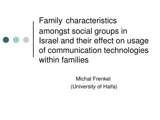 Family characteristics amongst social groups in Israel and their effect on usage of communication technologies within fa