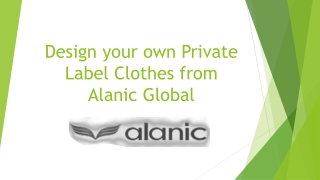 Design Your Own Private Label Clothes from Alanic Global