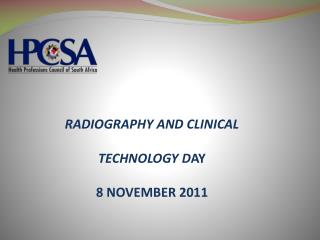 RADIOGRAPHY AND CLINICAL TECHNOLOGY D AY 8 NOVEMBER 2011