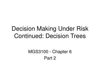 Decision Making Under Risk Continued: Decision Trees