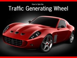 Spin the Traffic Generating Wheel