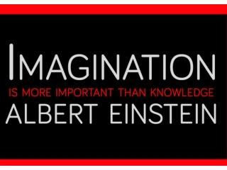 Imagination is more important than knowleadge Albert Einstein