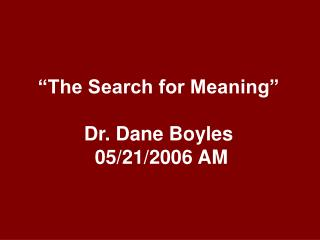 """The Search for Meaning"" Dr. Dane Boyles  05/21/2006 AM"