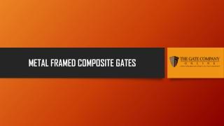 Metal Framed Composite Gates