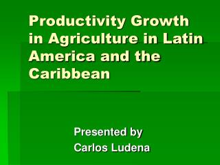 Productivity Growth in Agriculture in Latin America and the Caribbean
