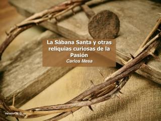 La Sábana Santa y otras extrañas reliquias de la Pasión