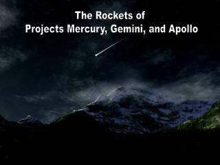 The Rockets of  Projects Mercury, Gemini, and Apollo