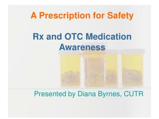 A Prescription for Safety Rx and OTC Medication Awareness