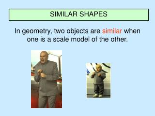 In geometry, two objects are  similar  when one is a scale model of the other.