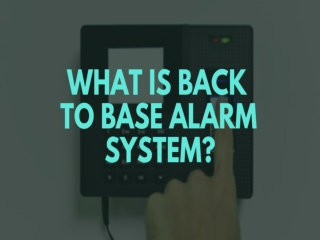 What is back to base alarm system?
