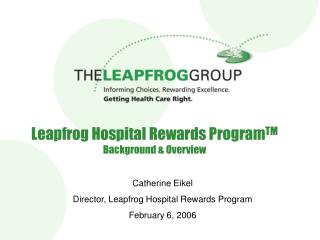 Leapfrog Hospital Rewards ProgramTM Background  Overview