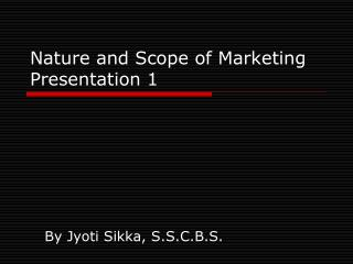Nature and Scope of Marketing  Presentation 1
