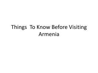Things to Know Before Visiting Armenia