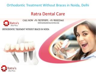 Orthodontic Treatment Without Braces in Noida, Delhi