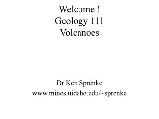 Welcome ! Geology 111 Volcanoes
