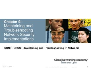 Chapter 9: Maintaining and Troubleshooting Network Security Implementations