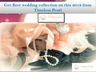 Get Best weeding collection on this 2019 from Timeless Pearl
