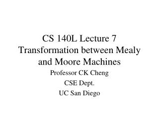 CS 140L Lecture 7 Transformation between Mealy and Moore Machines