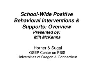 School-Wide Positive Behavioral Interventions   Supports: Overview Presented by:  Milt McKenna
