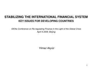 STABILIZING THE INTERNATIONAL FINANCIAL SYSTEM KEY ISSUES FOR DEVELOPING COUNTRIES  IDEAs Conference on Re-regulating Fi