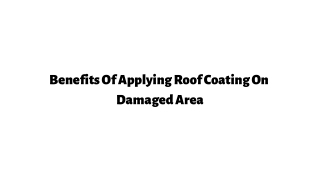 Benefits Of Applying Roof Coating On Damaged Area