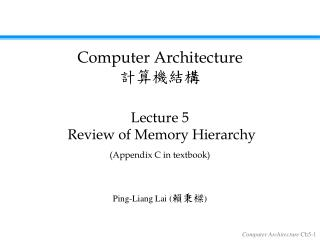 Lecture 5  Review of Memory Hierarchy  (Appendix C in textbook)