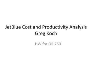 JetBlue Cost and Productivity Analysis Greg Koch