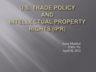 U.S. Trade Policy and  Intellectual Property Rights (IPR)