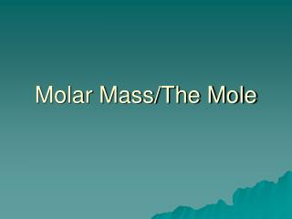 Molar Mass/The Mole