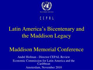 Latin America's Bicentenary and the Maddison Legacy Maddison Memorial Conference