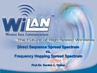 Direct Sequence Spread Spectrum  vs.  Frequency Hopping Spread Spectrum Prof./Dr. Gordon L. St ü ber