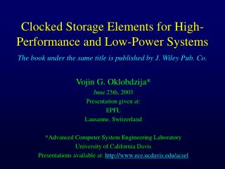 Clocked Storage Elements for High-Performance and Low-Power Systems The book under the same title is published by J. Wil