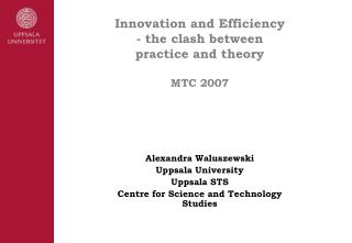 Innovation and Efficiency  - the clash between  practice and theory MTC 2007