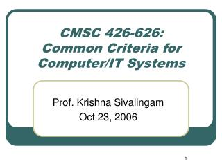 CMSC 426-626: Common Criteria for Computer/IT Systems