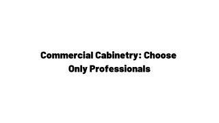 Commercial Cabinetry: Choose Only Professionals