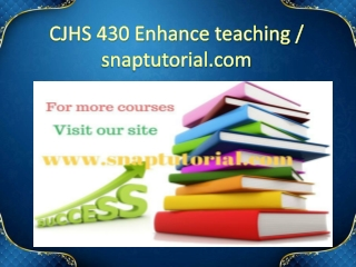 CJHS 430 Enhance teaching / snaptutorial.com