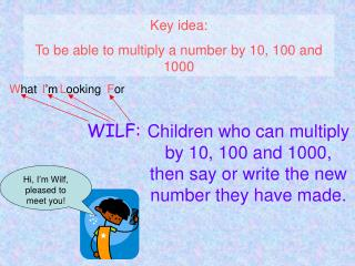 Key idea:  To be able to multiply a number by 10, 100 and 1000