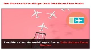 Read More about the world largest fleet at Delta Airlines Phone Number