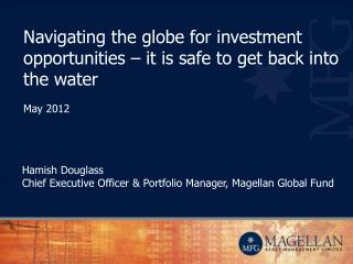 Navigating the globe for investment opportunities – it is safe to get back into the water May 2012