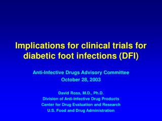 Implications for clinical trials for diabetic foot infections (DFI)