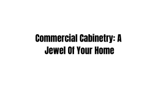 Commercial Cabinetry: A Jewel Of Your Home