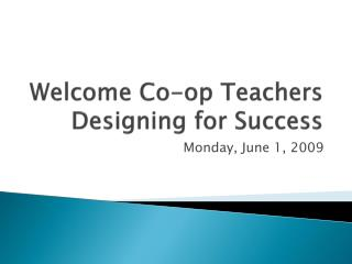 Welcome Co-op Teachers Designing for Success